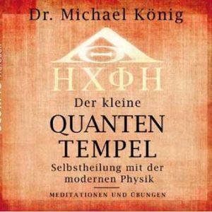Selbstheilung durch die moderne Physik, Der kleine Quantentempel, von Dr. Michael König